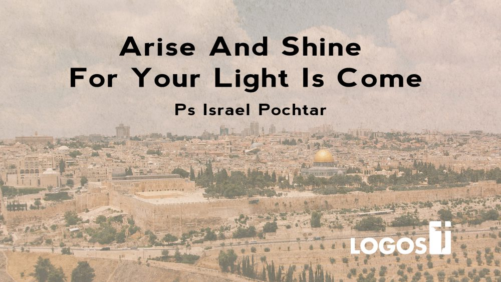 Arise And Shine For Your Light Is Come